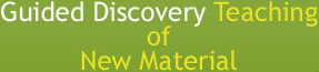 guided discovery teaching of new material.